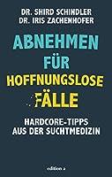 Abnehmen fuer hoffnungslose Faelle: Hardcore-Tipps aus der Suchtmedizin