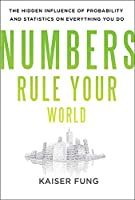Numbers Rule Your World: The Hidden Influence of Probability and Statistics on Everything You Do