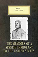 Memoirs Joseph L. Lopez: The Memoirs of a Spanish Immigrant to the United States