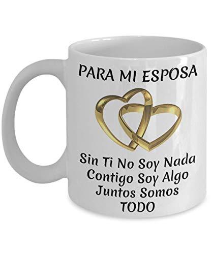 N\A Regalos para la Esposa Mexicana Cumpleaños Aniversario Boda Mujeres Su mamá Navidad Día de San Valentín - para Mi Esposa Sin Ti No Soy Nada. Taza