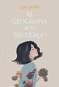 La geografía de tu recuerdo par Laia Soler