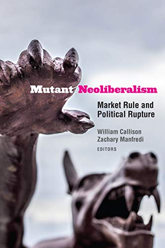 Mutant Neoliberalism: Market Rule and Political Rupture
