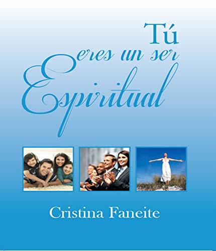Tú eres un ser espiritual: Un camino hacia el autoconocimiento.