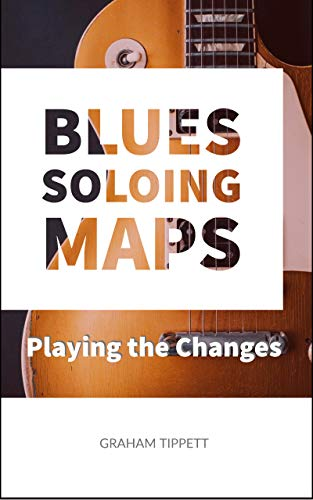 Blues Soloing Maps: Playing the Changes (English Edition)