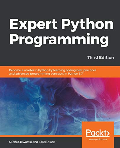 Expert Python Programming: Become a master in Python by learning coding best practices and advanced programming concepts in Python 3.7, 3rd Edition