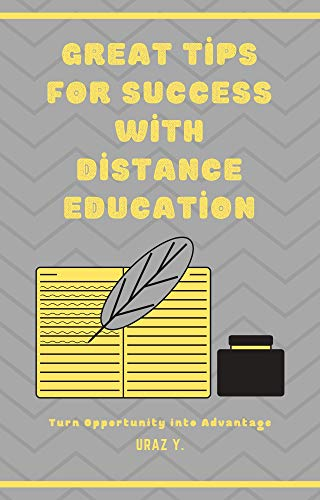 Great Tips for Success with Distance Education: Turn Opportunity into Advantage...