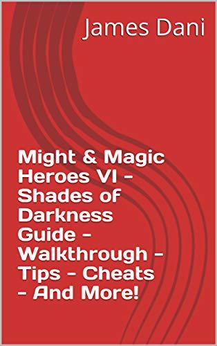 Might & Magic Heroes VI - Shades of Darkness Guide - Walkthrough - Tips - Cheats - And More! (English Edition)