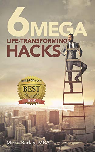 6 Mega Life Transforming Hacks (6 Mega Hacks Book 1)