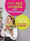 Com fet a casa: Un llibre per menjar bé cada dia...quasi sense cuinar (Altres cuina)