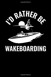 """I'd Rather Be Wakeboarding: Journal / Notebook / Diary Gift - 6""""x9"""" - 120 pages - White Lined Paper - Matte Cover"""