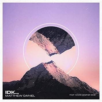 IDK... (feat. David George Sink)