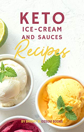 Easy Keto Ice Cream and Sauces: A MINI Keto Ice Cream Cookbook - Low Carb Desserts and Snacks (English Edition)