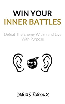 Win Your Inner Battles: Defeat The Enemy Within and Live With Purpose (English Edition) por [Darius Foroux]