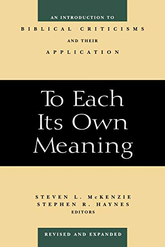 Compare Textbook Prices for To Each Its Own Meaning, Revised and Expanded: An Introduction to Biblical Criticisms and Their Application Revised and Expanded ed. Edition ISBN 9780664257842 by McKenzie, Steven L.,Haynes, Stephen R.