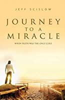 Journey to a Miracle: When Faith Was the Only Cure
