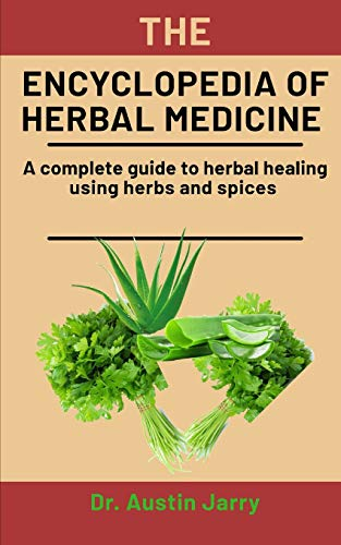 The Encyclopedia Of Herbal Medicine: A complete guide to herbal healing using herbs and spices