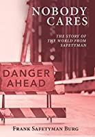 Nobody Cares: The Story of the World from Safetyman