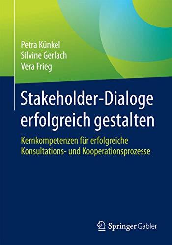 Stakeholder-Dialoge erfolgreich gestalten: Kernkompetenzen für erfolgreiche Konsultations- und Kooperationsprozesse