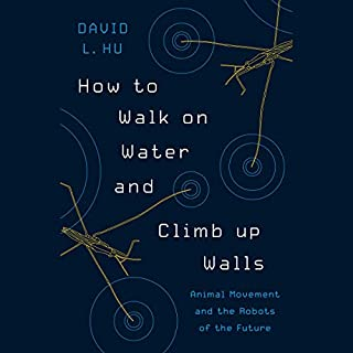 How to Walk on Water and Climb up Walls     Animal Movement and the Robots of the Future              By:                                                                                                                                 David Hu                               Narrated by:                                                                                                                                 Edoardo Ballerini                      Length: 6 hrs and 56 mins     17 ratings     Overall 4.8