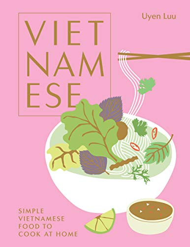 Vietnamese: Simple Vietnamese Food to Cook at Home