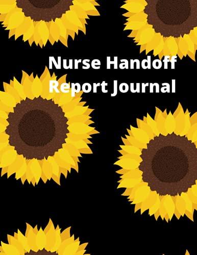 Nurse Handoff Notebook: Sunflower theme Nurse Journal