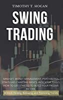 Swing Trading: Mindset, Money Management, Psychology, Strategies Charting Basics, Indicator Tools. How to get started to Build Your Passive Income.