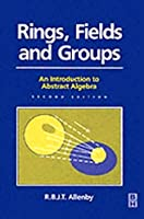 Rings, Fields and Groups, An Introduction to Abstract Algebra by Reg Allenby(1991-08-15)