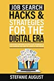 Job Search Hacks & Strategies for the Digital Era: A Job Search Guidebook for How to Use Technology to your Advantage and Land the Career of your Dreams