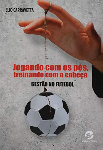 Jogando com os pés, treinando com a cabeça: Gestão no futebol