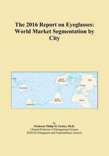 The 2016 Report on Eyeglasses: World Market Segmentation by C