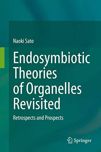 Endosymbiotic Theories of Organelles Revisited: Retrospects and Prospects