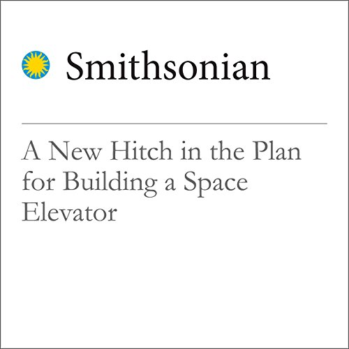 A New Hitch in the Plan for Building a Space Elevator audiobook cover art