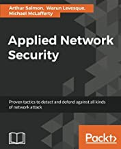 Applied Network Security: Proven tactics to detect and defend against all kinds of network attack