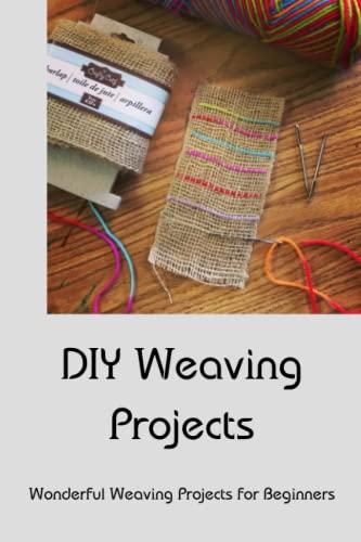 DIY Weaving Projects: Wonderful Weaving Projects for Beginners: Weaving Projects