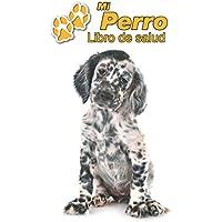 Mi Perro Libro de salud: Setter Inglés Cachorro | 109 páginas 15cm x 23cm A5 | Cuaderno para llenar | Agenda de Vacunas | Seguimiento Médico | Visitas Veterinarias | Diario de un Perro | Contactos