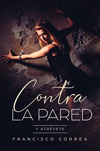 Contra la Pared: Y Atrévete (Novela de Romance y Erótica) (Spanish Edition)