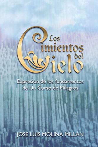 Los Cimientos del Cielo: Expresión de los fundamentos de Un Curso de Milagros