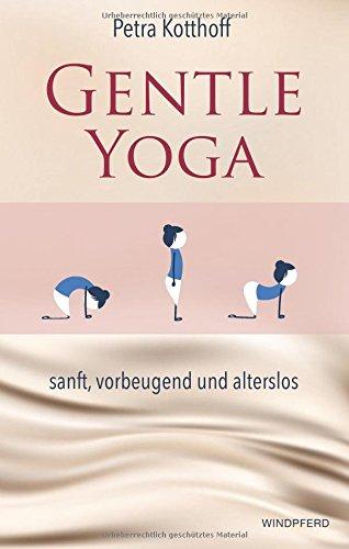 Gentle Yoga: sanft, vorbeugend und alterslos