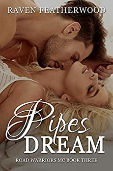 Pipe's Dream: Road Warrior's MC: Book Three - Pipe's & Trinity by [Raven Featherwood]