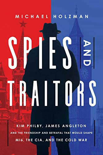Image of Spies and Traitors: Kim Philby, James Angleton and the Friendship and Betrayal that Would Shape MI6, the CIA and the Cold War