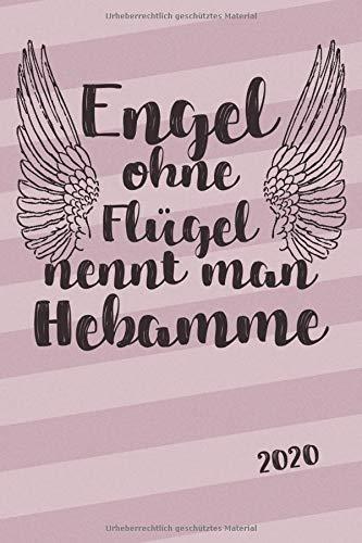Engel ohne Flügel nennt man Hebamme 2020: Dokumentationsbuch mit Aufzeichnungsvorlagen für jede Geburt, Planer, Kontaktliste, Geburtstagsliste uvm.
