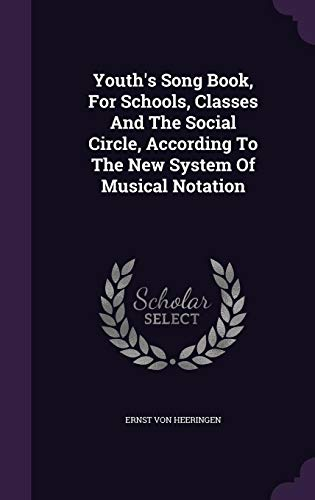 Youth's Song Book, for Schools, Classes and the Social Circle, According to the New System of Musical Notation