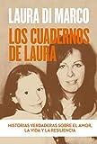 Los cuadernos de Laura: Historias verdaderas sobre el amor, la vida y la resiliencia...
