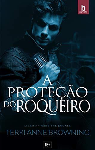 A Proteção do Roqueiro (The Rocker Livro 5) por [Terri Browning Anne, Denis Lenzi, Nunes Vânia, Samantha Silveira]