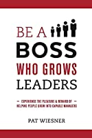 Be a Boss Who Grows Leaders