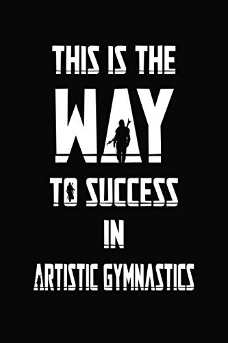 This is the way to success in Artistic gymnastics: Mandalorian Notebook Gift Idea Lined pages, 6.9 inches,120 pages, White paper Journal