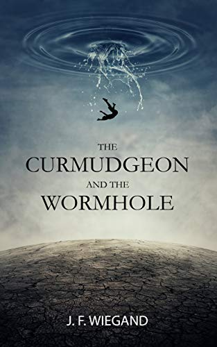 The Curmudgeon and the Wormhole by Wiegand, J.F.