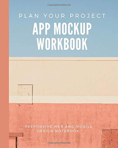 Plan Your Project App MockupWorkbook Responsive Web And Mobile Design Notebook: App Design Wireframe Workbook