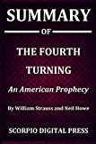 Summary Of The Fourth Turning : An American Prophecy By William Strauss and Neil Howe