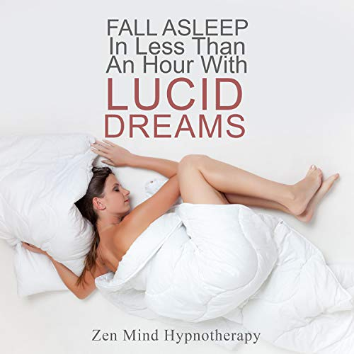 Fall Asleep in Less Than an Hour with Lucid Dreaming Audiobook By Zen Mind Hypnotherapy cover art
